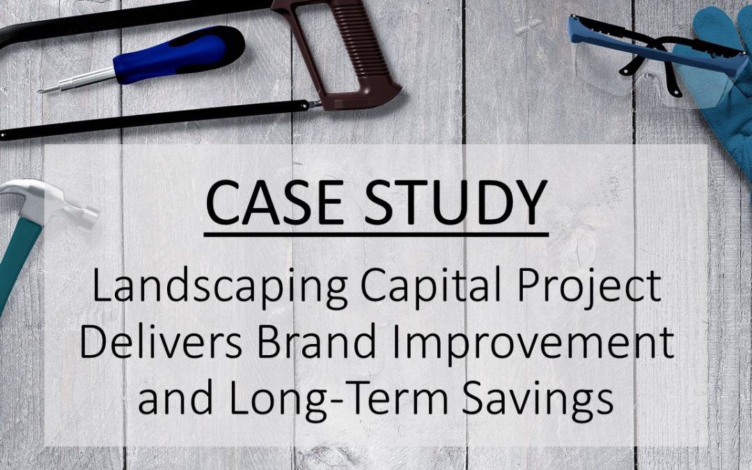 Landscaping Capital Project Delivers Brand Improvement and Long-Term Savings