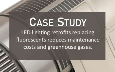 Case Study: LED lighting retrofits replacing fluorescents reduces maintenance costs and greenhouse gases.