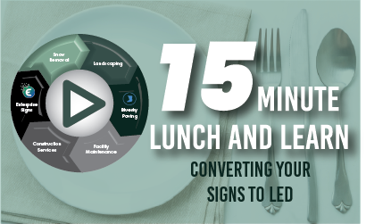 "15 Minute Lunch & Learn: Enterprise Signs' ""Converting Your Signs to LED"""